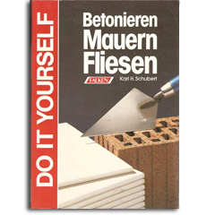Betonieren, Mauern, Fliesen - Do it yourself